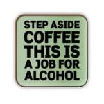 stepasidecoffeethisisajobforalcoholcoaster-11512-931